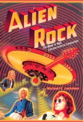 Alien Rock - The Rock 'n' Roll Extraterrestrial Connection ebook by Michael Luckman