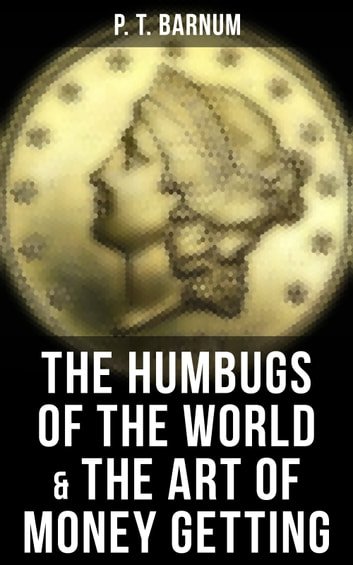 The Humbugs of the World & The Art of Money Getting ebook by P. T. Barnum