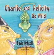 Charlie and Felicity Go Wild ebook by David Driscoll