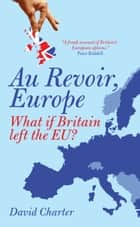 Au Revoir, Europe ebook by David Charter