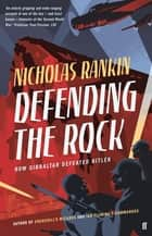 Defending the Rock - How Gibraltar Defeated Hitler ebook by Nicholas Rankin