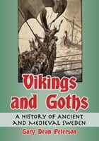 Vikings and Goths - A History of Ancient and Medieval Sweden ebook by Gary Dean Peterson