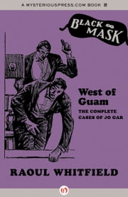 West of Guam - The Complete Cases of Jo Gar ebook by Raoul Whitfield,Boris Dralyuk,E. R. Hagemann,Keith Alan Deutsch