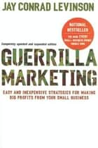 Guerrilla Marketing, 4th edition - Easy and Inexpensive Strategies for Making Big Profits from Your SmallBusiness ebook by Jay Conrad Levinson President