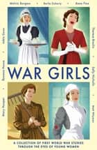 War Girls ebook by Adèle Geras, Melvin Burgess, Berlie Doherty,...