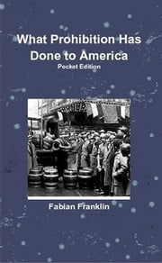 What Prohibition Has Done to America ebook by Fabian Franklin