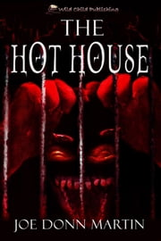 The Hot House ebook by Joe Donn Martin