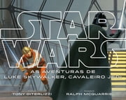 Star Wars - As Aventuras de Luke Skywalker, Cavaleiro Jedi ebook by Tony Diterlizzi, Ralph McQuarrie
