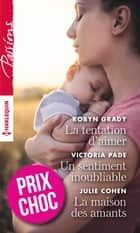 La tentation d'aimer - Un sentiment inoubliable - La maison des amants ebook by Robyn Grady, Victoria Pade, Julie Cohen