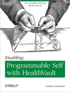 Enabling Programmable Self with HealthVault ebook by Vaibhav Bhandari