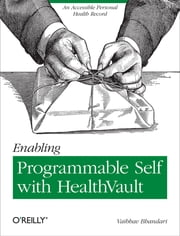 Enabling Programmable Self with HealthVault - An Accessible Personal Health Record ebook by Vaibhav Bhandari