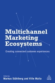 Multichannel Marketing Ecosystems - Creating Connected Customer Experiences ebook by Markus Ståhlberg, Ville Maila