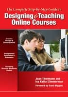 The Complete Step-by-Step Guide to Designing and Teaching Online Courses ebook by Joan Thormann, Isa Kaftal Zimmerman