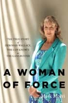 A Woman of Force ebook by Mark Morri