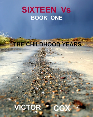 Sixteen Vs, Book One, The Childhood Years ebook by Victor Cox