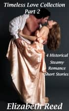 Timeless Love Collection Part 2: 4 Historical Steamy Romance Short Stories ebook by Elizabeth Reed