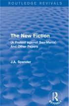 The New Fiction ebook by J.A. Spender