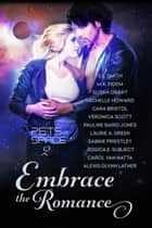 Embrace the Romance: Pets in Space 2 ebook by S.E. Smith, M.K. Eidem, Susan Grant, Michele Howard, Cara Bristol, Veronica Scott, Pauline Baird Jones, Laurie A. Green, Sabine Priestley, Jessica E Subject, Carol Van Natta, Alexis Glynn Latner