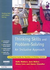 Thinking Skills and Problem-Solving - An Inclusive Approach - A Practical Guide for Teachers in Primary Schools ebook by Belle Wallace,June Maker,Diana Cave