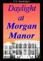 Daylight at Morgan Manor ebook by C.G. Standridge