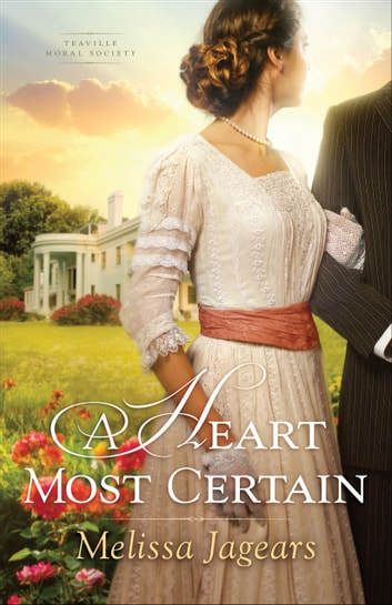 A Heart Most Certain (Teaville Moral Society Book #1) ebook by Melissa Jagears