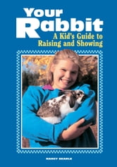Your Rabbit - A Kid's Guide to Raising and Showing ebook by Nancy Searle