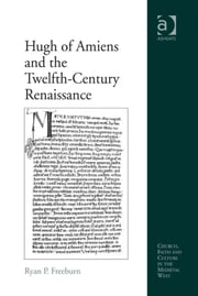 Hugh of Amiens and the Twelfth-Century Renaissance ebook by Dr Ryan P Freeburn,Dr Brenda Bolton,Professor Anne J Duggan,Dr Damian J Smith