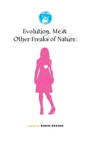 Evolution, Me & Other Freaks of Nature ebook by Robin Brande