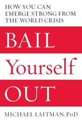 Bail Yourself Out - How You Can Emerge Strong from the World Crisis ebook by Rav Michael Laitman