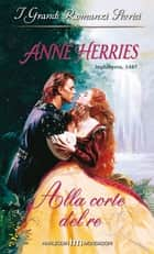 Alla corte del re ebook by Anne Herries