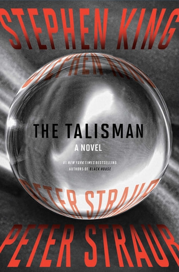 The Talisman - A Novel ebook by Stephen King,Peter Straub