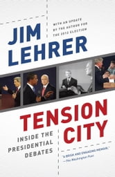 Tension City - Inside the Presidential Debates ebook by Jim Lehrer
