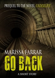 Go Back - The Short Story Prequel to Underlife ebook by Marissa Farrar