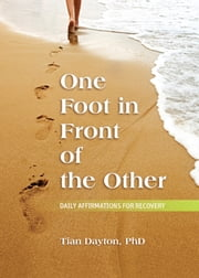 One Foot in Front of the Other - Daily Affirmations for Recovery ebook by Tian Dayton