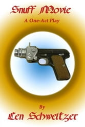 Snuff Movie: A One-Act Play ebook by Len Schweitzer