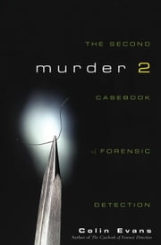 Murder Two: The Second Casebook of Forensic Detection ebook by Evans, Colin