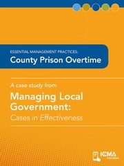 County Prison Overtime: Cases in Effectiveness: Essential Management Practices ebook by Tom  Mills,Charldean  Newell