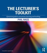 The Lecturer's Toolkit - A practical guide to assessment, learning and teaching ebook by Phil Race
