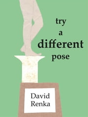 Try A Different Pose ebook by David M. Renka