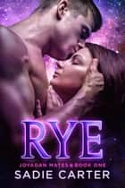 Rye - Joyadan Mates ebook by Sadie Carter