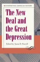 The New Deal and the Great Depression ebook by Aaron D. Purcell