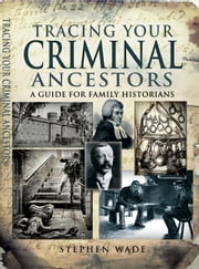 Tracing Your Criminal Ancestors ebook by Stephen  Wade