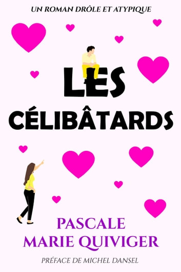 LES CÉLIBÂTARDS eBook by PASCALE MARIE QUIVIGER