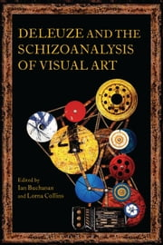 Deleuze and the Schizoanalysis of Visual Art ebook by Ian Buchanan,Lorna Collins