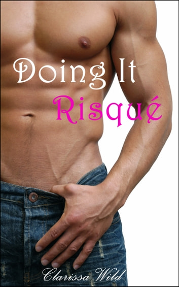 Doing It Risqué (New Adult Erotic Romance) - #2 Doing It Series ebook by Clarissa Wild