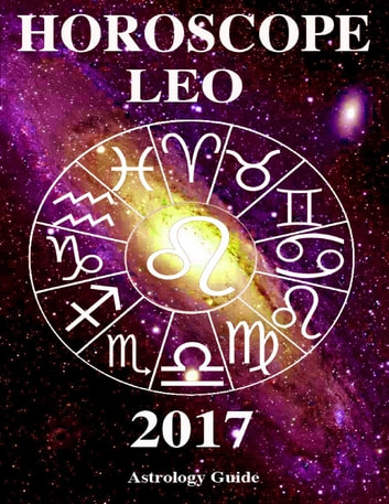 Horoscope 2017 - Leo ebook by Astrology Guide
