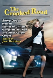 The Crooked Road - Ellery Queen Presents Stories of Grifters, Gangsters, Hit Men, and Other Career Crooks ebook by Janet Hutchings - Editor,Lawrence Block,Doug Allyn
