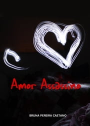 Amor Assassino ebook by Bruna P Caetano
