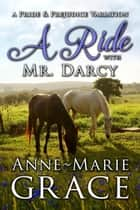 A Ride with Mr. Darcy: A Pride and Prejudice Variation ebook by