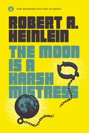 The Moon Is a Harsh Mistress eBook by Robert A. Heinlein